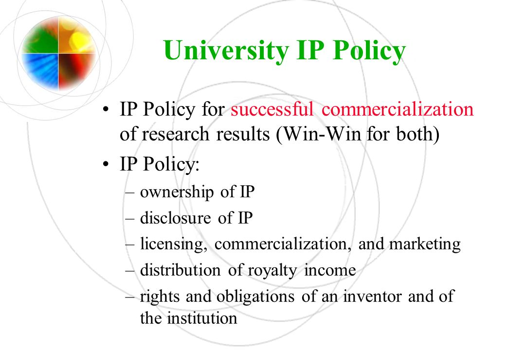 University IP Policy IP Policy for successful commercialization of research results (Win-Win for both)