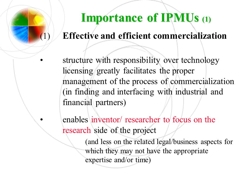 Importance of IPMUs (1) (1) Effective and efficient commercialization