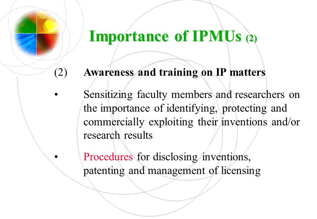 Importance of IPMUs (2) (2) Awareness and training on IP matters