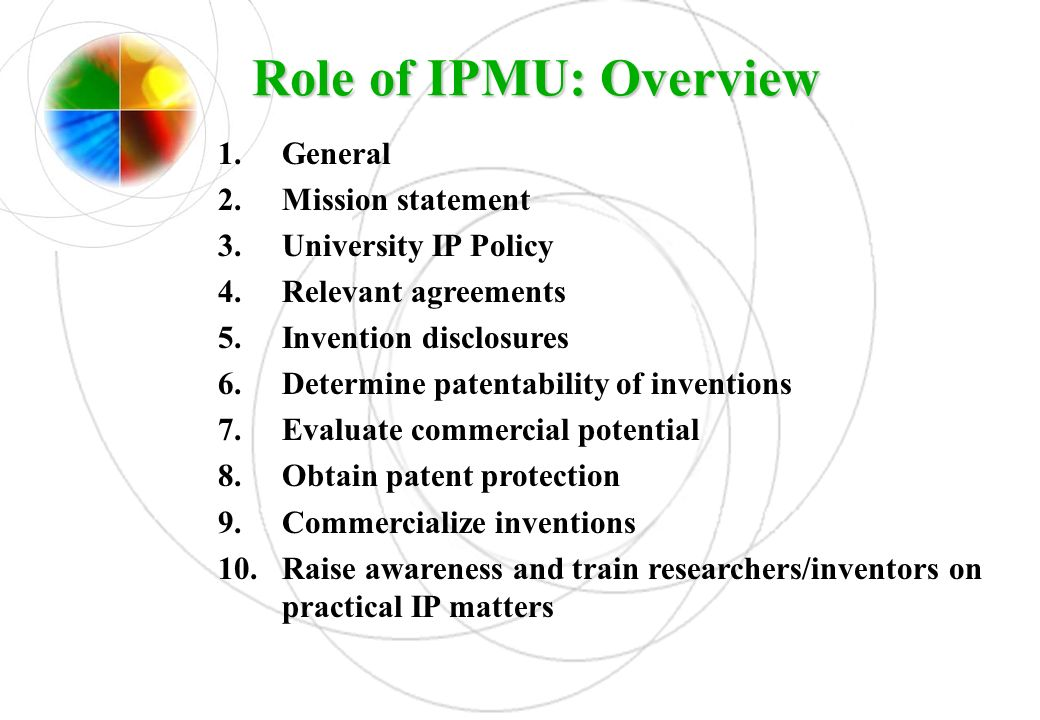 Role of IPMU: Overview General Mission statement University IP Policy