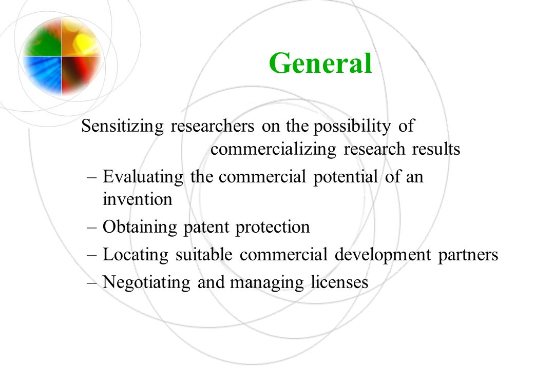 General Sensitizing researchers on the possibility of commercializing research results. Evaluating the commercial potential of an invention.