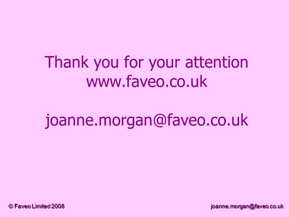 Thank you for your attention www.faveo.co.uk joanne.morgan@faveo.co.uk