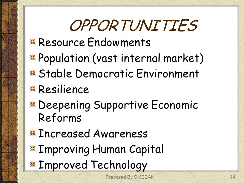 OPPORTUNITIES Resource Endowments Population (vast internal market)