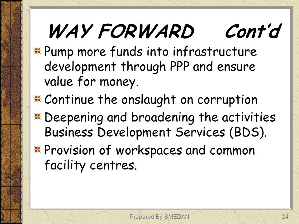 WAY FORWARD Cont'd Pump more funds into infrastructure development through PPP and ensure value for money.