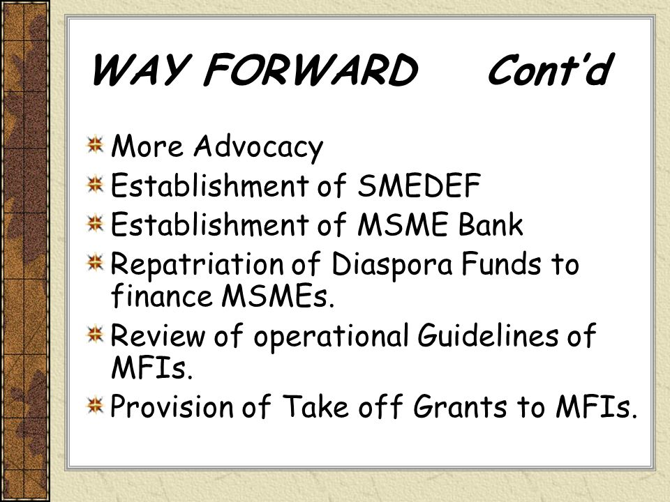 WAY FORWARD Cont'd More Advocacy Establishment of SMEDEF
