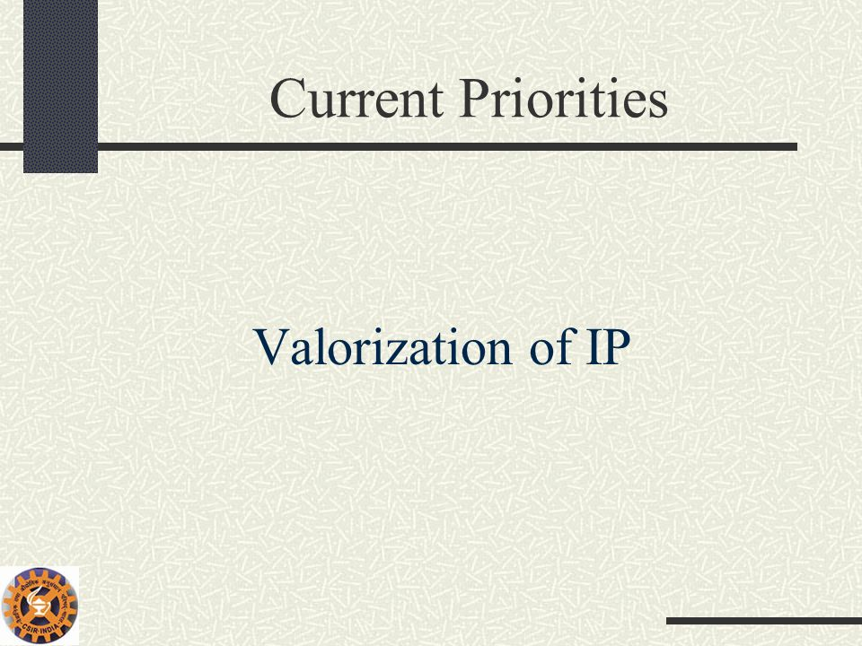 Current Priorities Valorization of IP