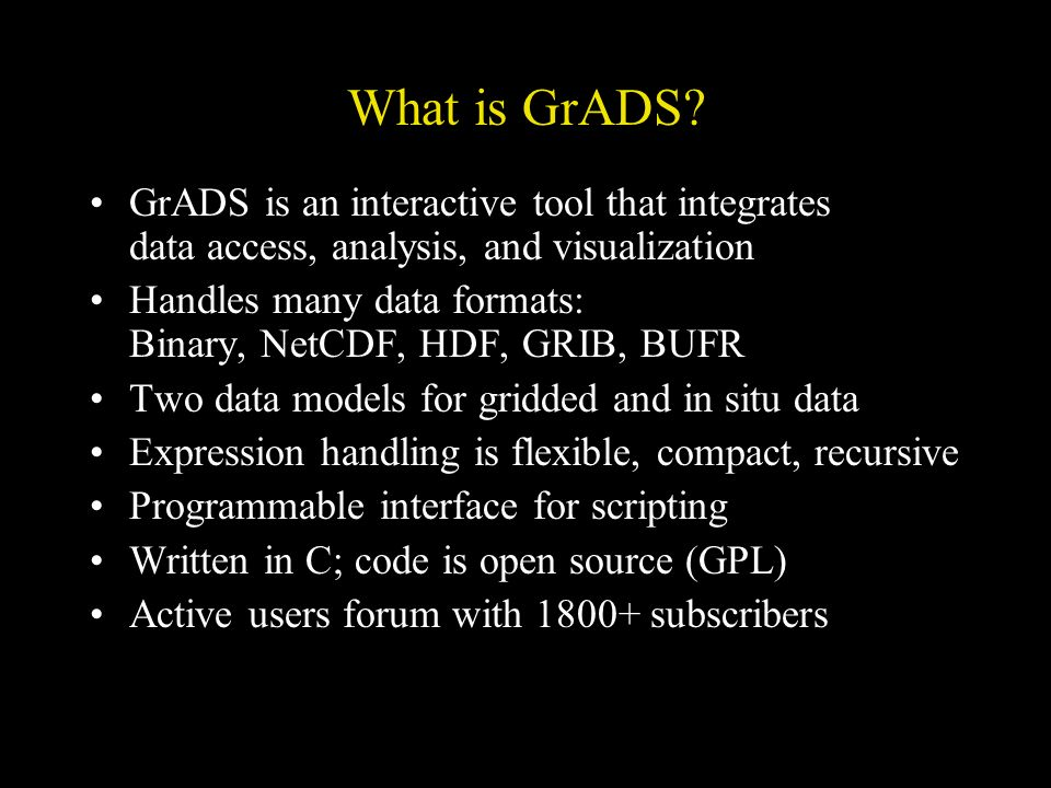 What is GrADS GrADS is an interactive tool that integrates data access, analysis, and visualization.