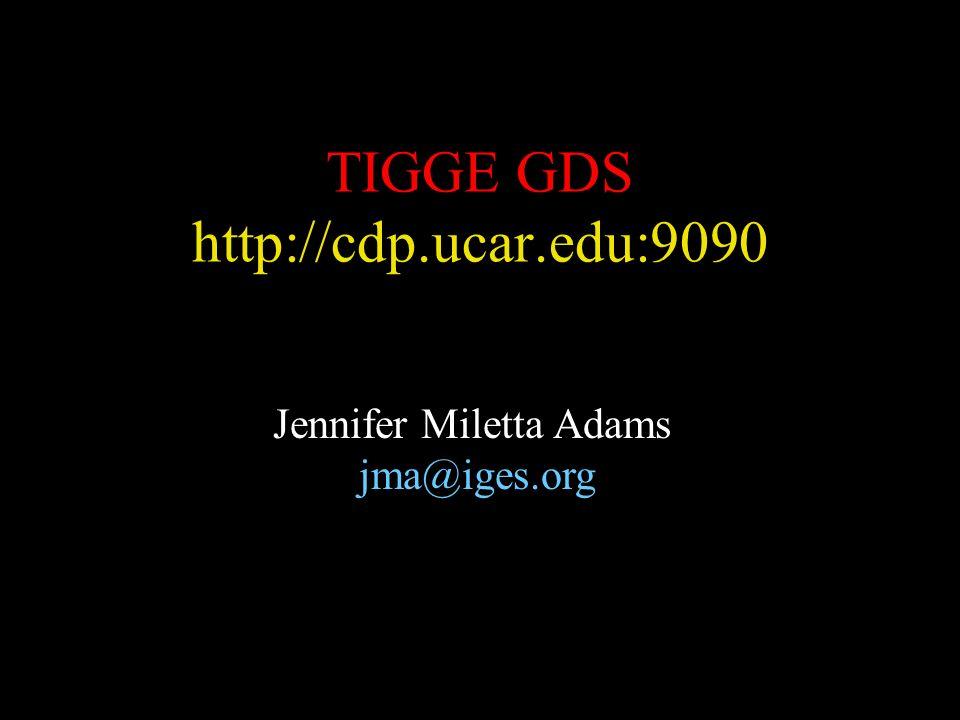 TIGGE GDS http://cdp.ucar.edu:9090