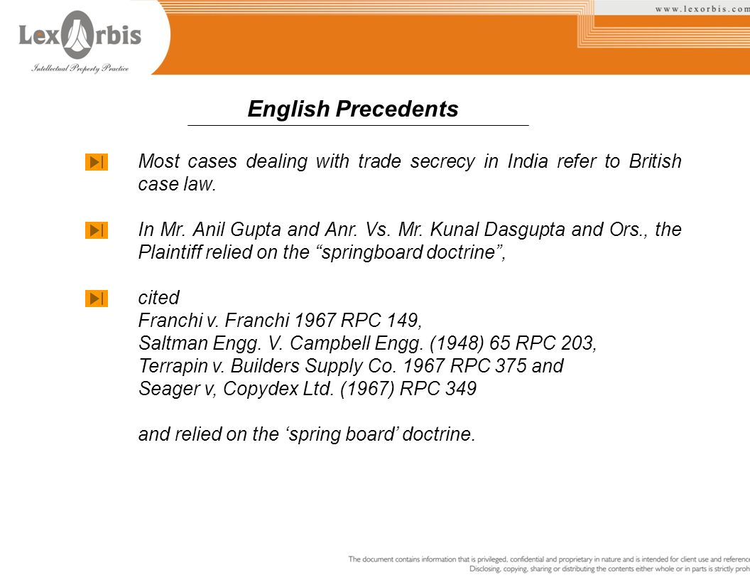 English Precedents Most cases dealing with trade secrecy in India refer to British case law.
