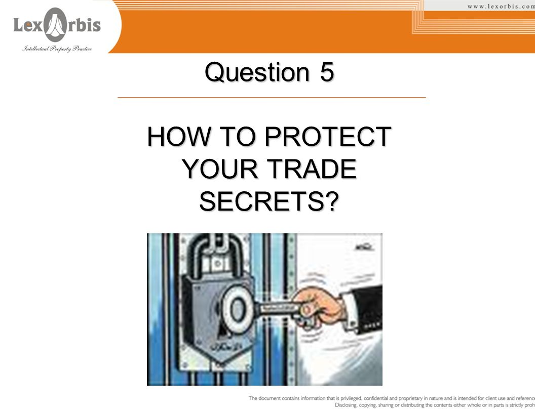 Question 5 HOW TO PROTECT YOUR TRADE SECRETS