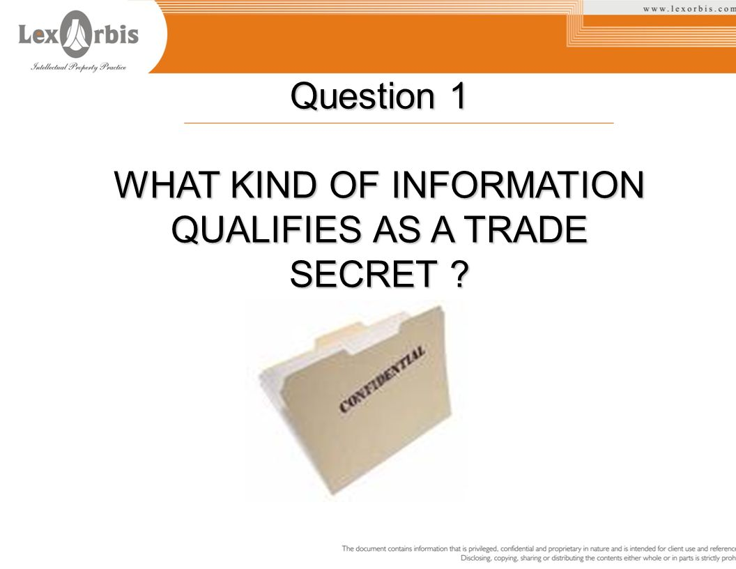 Question 1 WHAT KIND OF INFORMATION QUALIFIES AS A TRADE SECRET