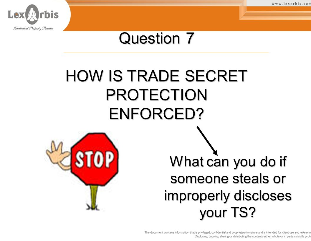 Question 7 HOW IS TRADE SECRET PROTECTION ENFORCED