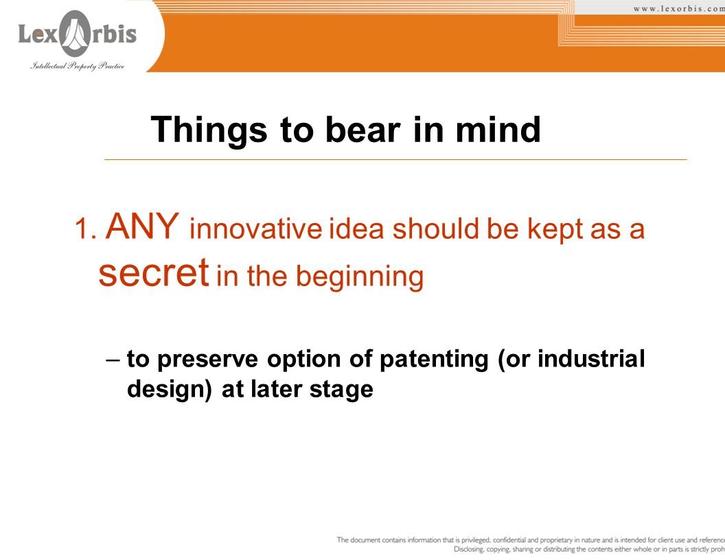 Things to bear in mind 1. ANY innovative idea should be kept as a secret in the beginning.