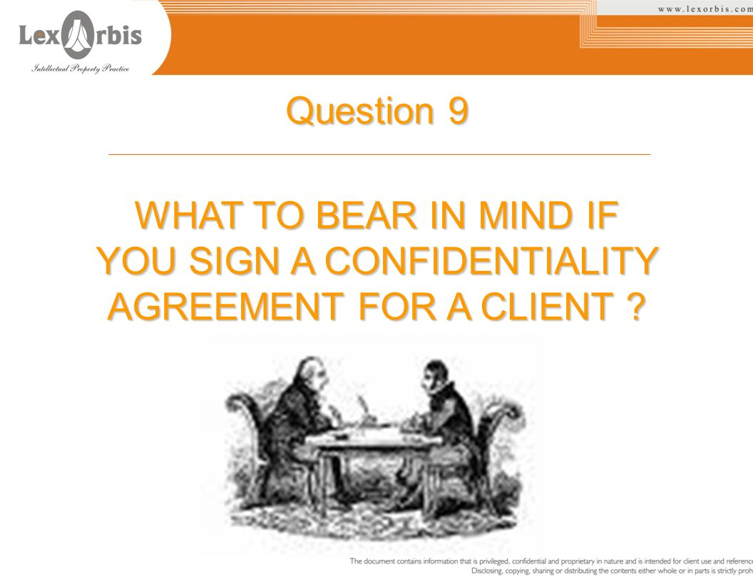 Question 9 WHAT TO BEAR IN MIND IF YOU SIGN A CONFIDENTIALITY AGREEMENT FOR A CLIENT