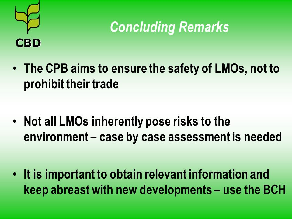 Concluding Remarks CBD. The CPB aims to ensure the safety of LMOs, not to prohibit their trade.