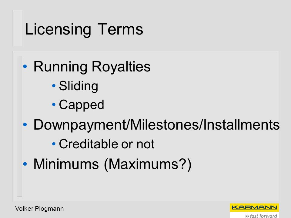 Licensing Terms Running Royalties Downpayment/Milestones/Installments