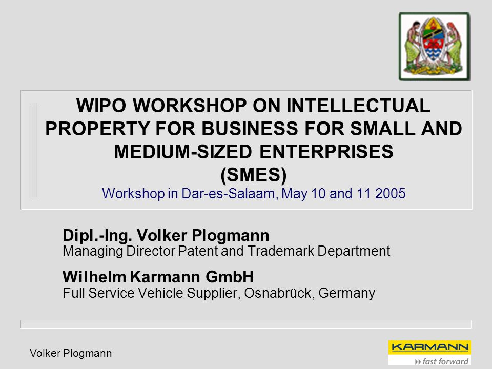 WIPO WORKSHOP ON INTELLECTUAL PROPERTY FOR BUSINESS FOR SMALL AND MEDIUM-SIZED ENTERPRISES (SMES) Workshop in Dar-es-Salaam, May 10 and 11 2005
