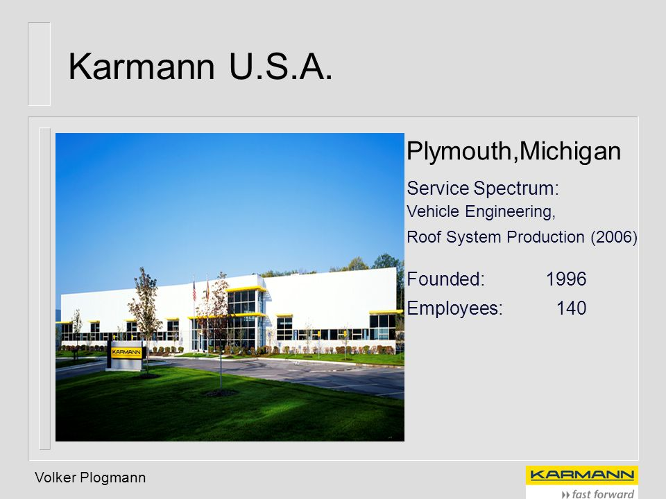 Karmann U.S.A. Plymouth,Michigan Service Spectrum: Founded: 1996