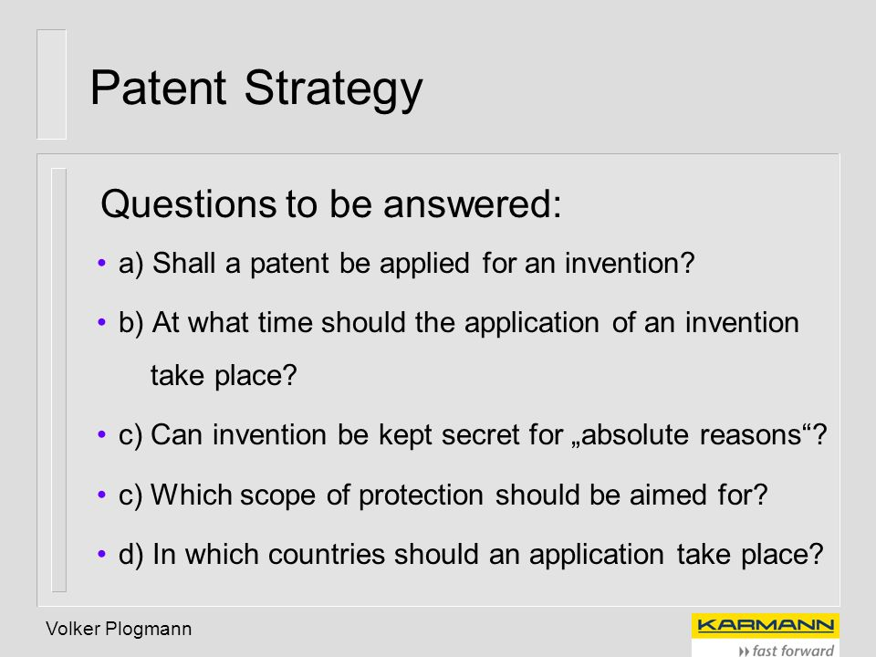 Patent Strategy Questions to be answered: