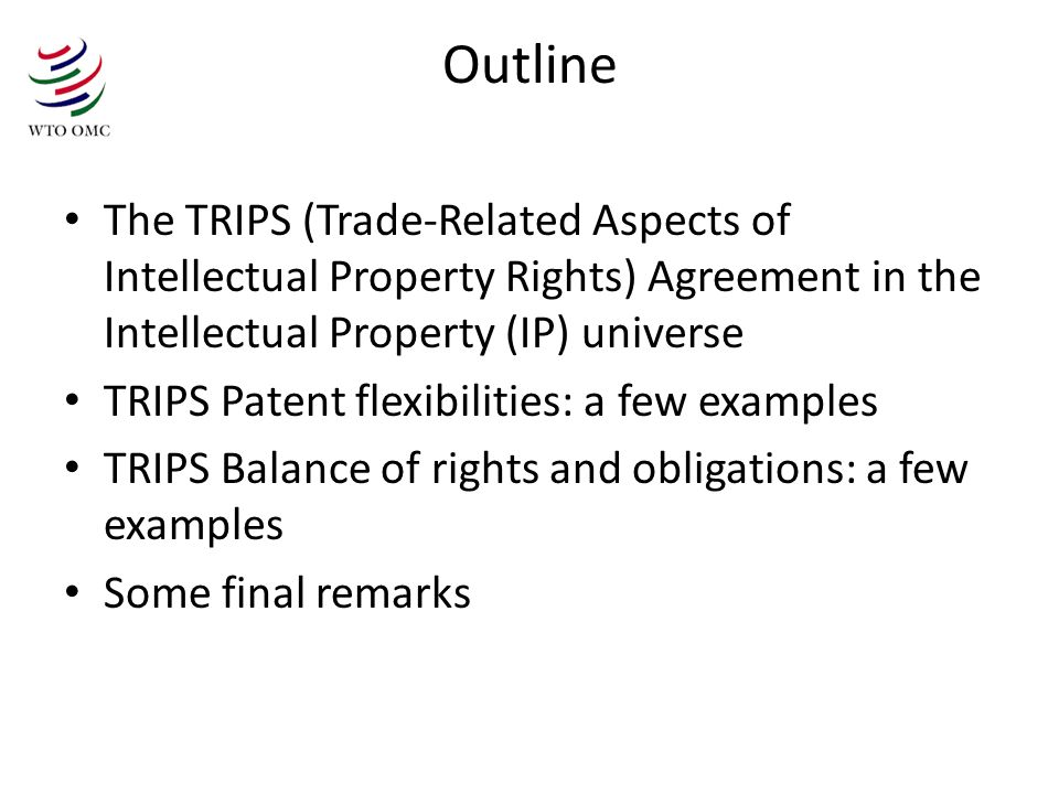 Outline The TRIPS (Trade-Related Aspects of Intellectual Property Rights) Agreement in the Intellectual Property (IP) universe.