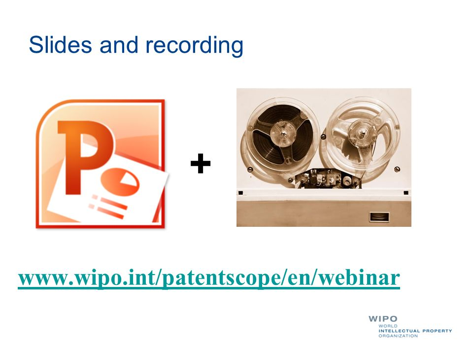 Slides and recording + www.wipo.int/patentscope/en/webinar