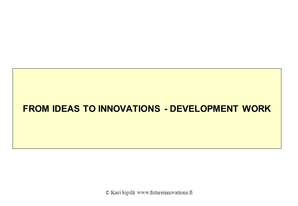 FROM IDEAS TO INNOVATIONS - DEVELOPMENT WORK