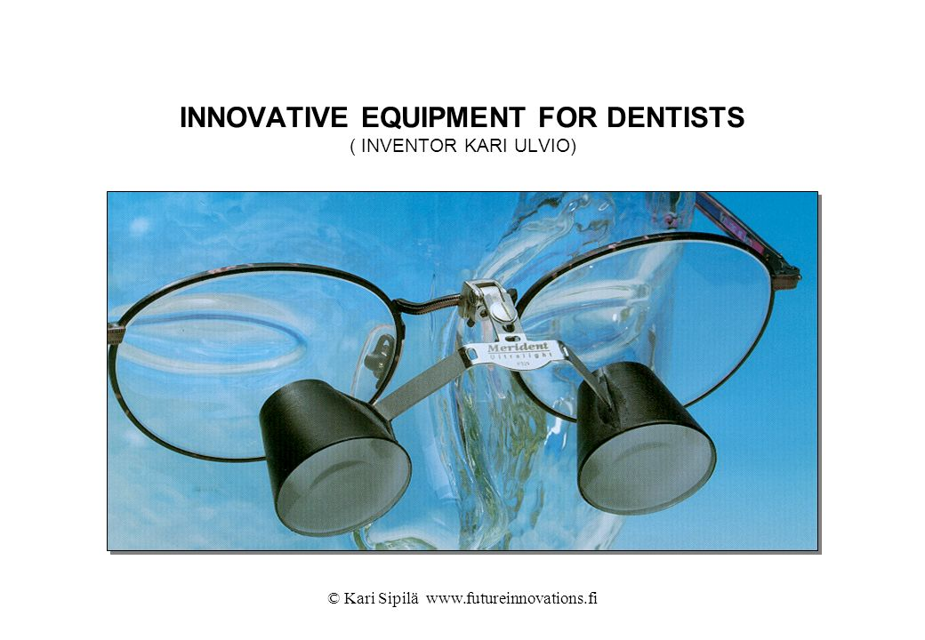 INNOVATIVE EQUIPMENT FOR DENTISTS ( INVENTOR KARI ULVIO)