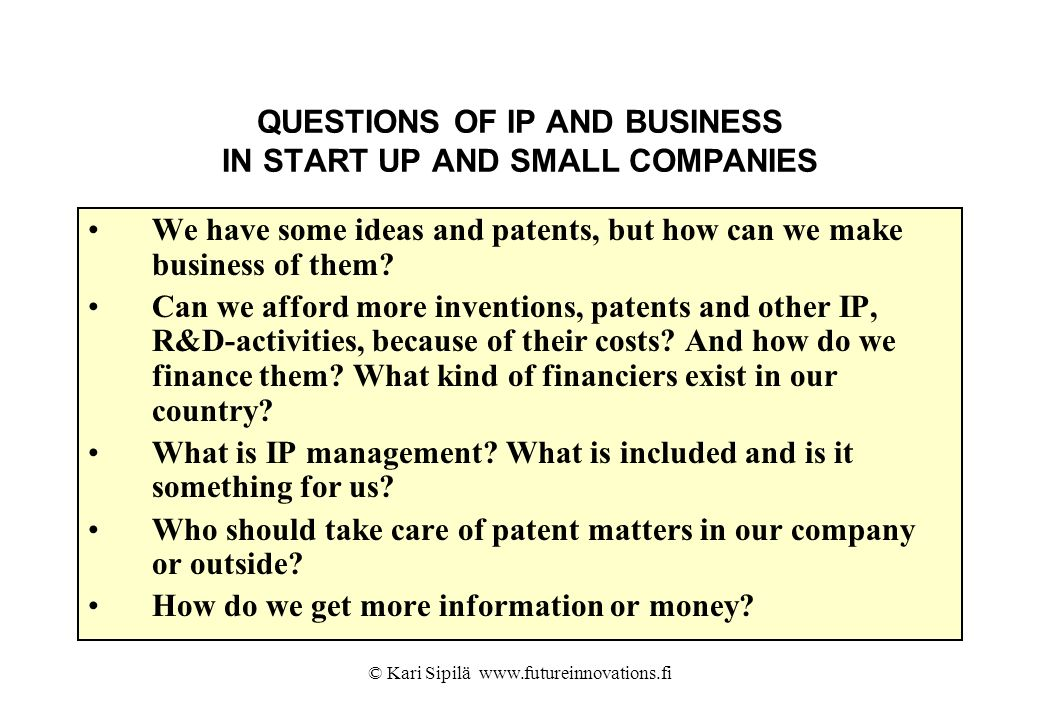 QUESTIONS OF IP AND BUSINESS IN START UP AND SMALL COMPANIES