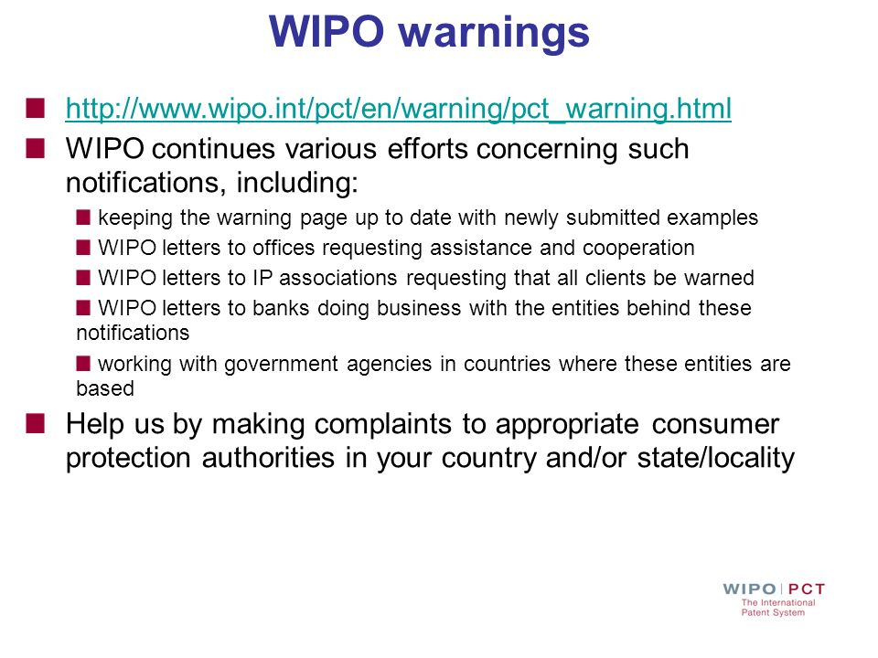 WIPO warnings http://www.wipo.int/pct/en/warning/pct_warning.html