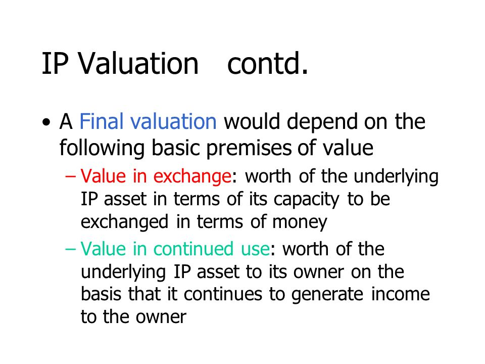 IP Valuation contd. A Final valuation would depend on the following basic premises of value.