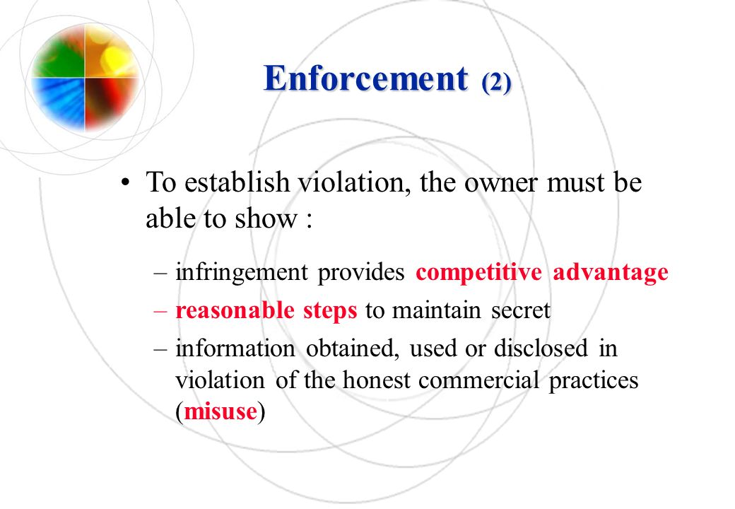 Enforcement (2) To establish violation, the owner must be able to show : infringement provides competitive advantage.
