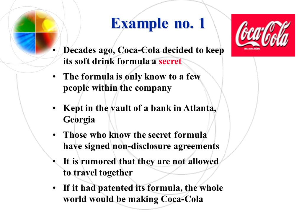 Example no. 1 Decades ago, Coca-Cola decided to keep its soft drink formula a secret.