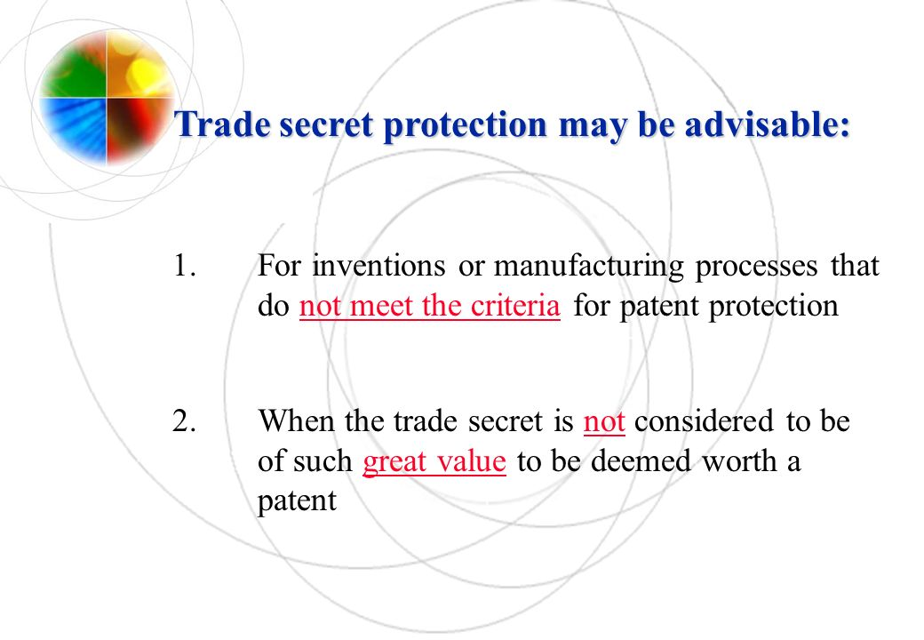 Trade secret protection may be advisable: