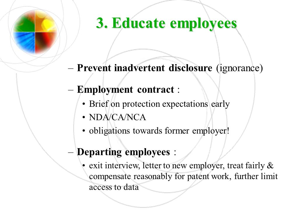 3. Educate employees Prevent inadvertent disclosure (ignorance)