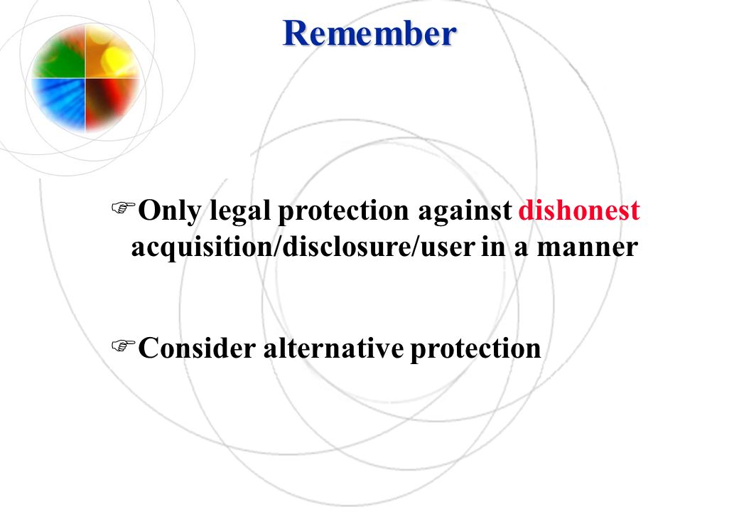 Remember Only legal protection against dishonest acquisition/disclosure/user in a manner. Consider alternative protection.