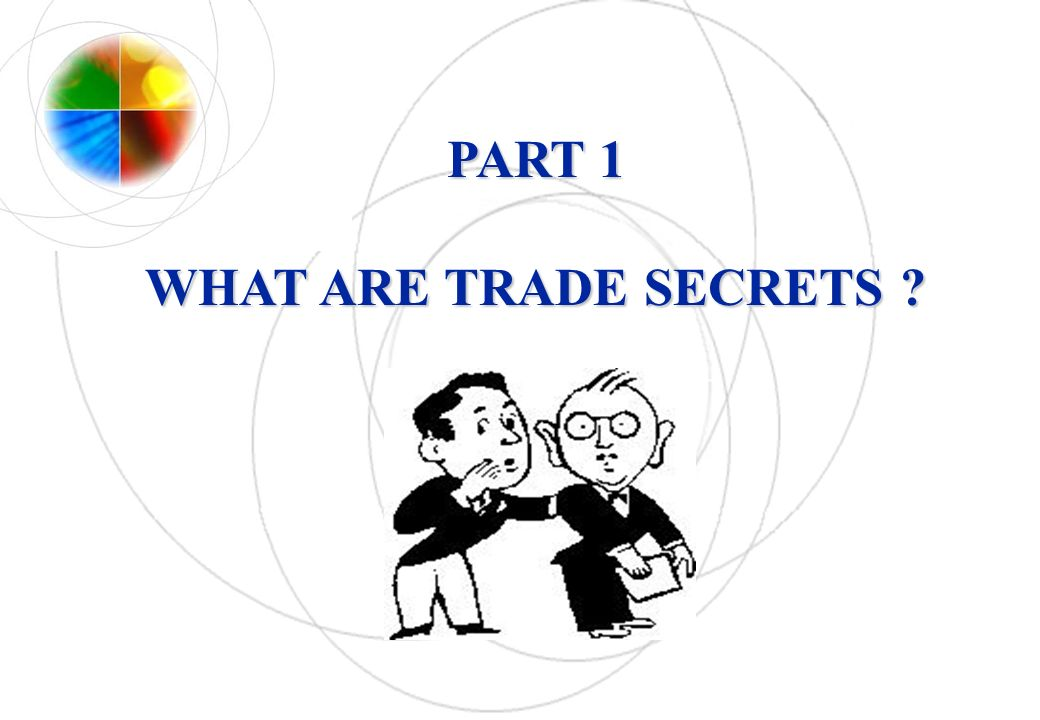 PART 1 WHAT ARE TRADE SECRETS
