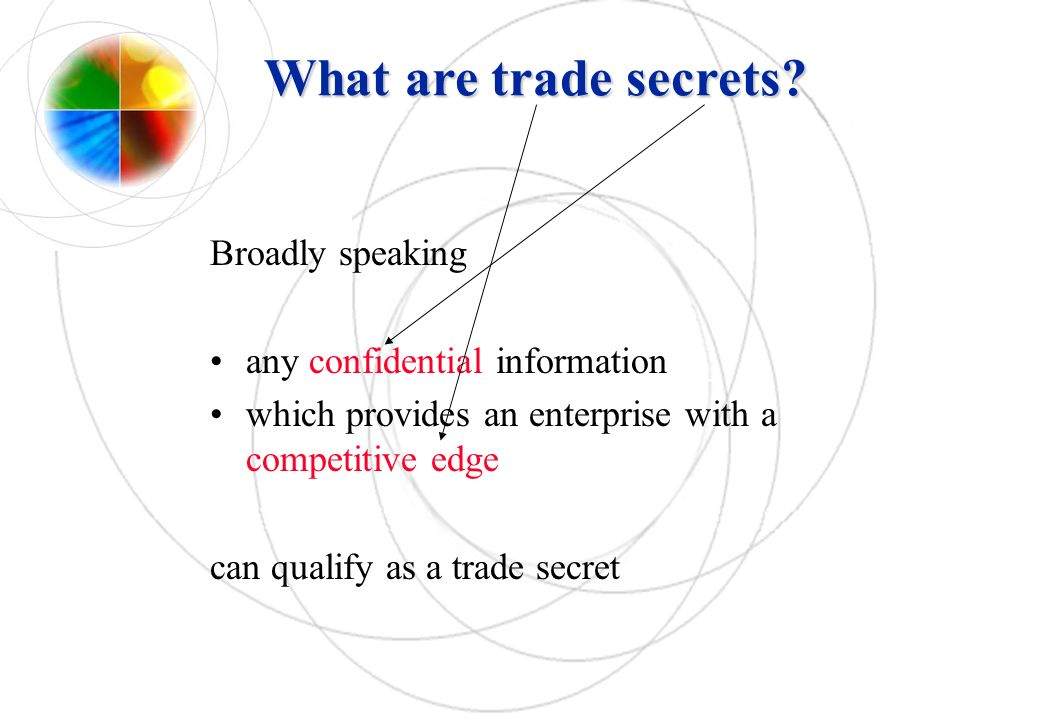 What are trade secrets Broadly speaking any confidential information