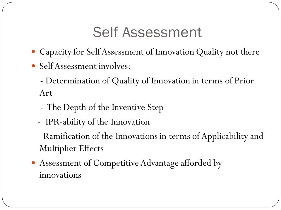 Self Assessment Capacity for Self Assessment of Innovation Quality not there. Self Assessment involves:
