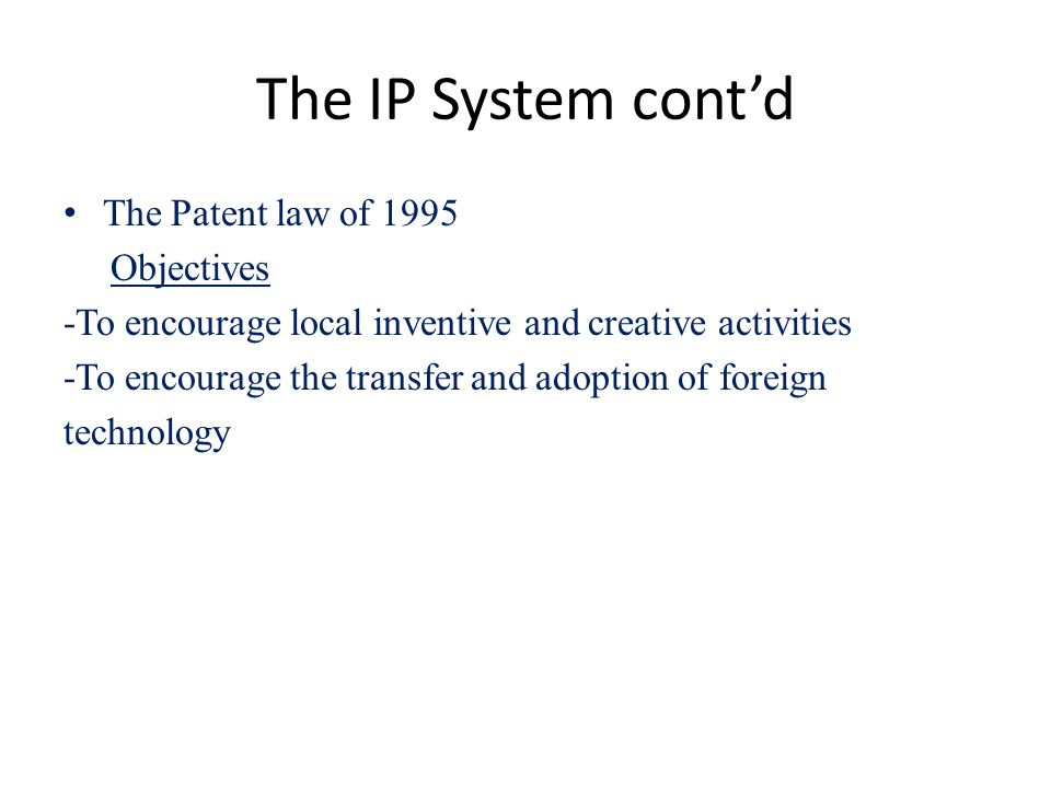 The IP System cont'd The Patent law of 1995 Objectives