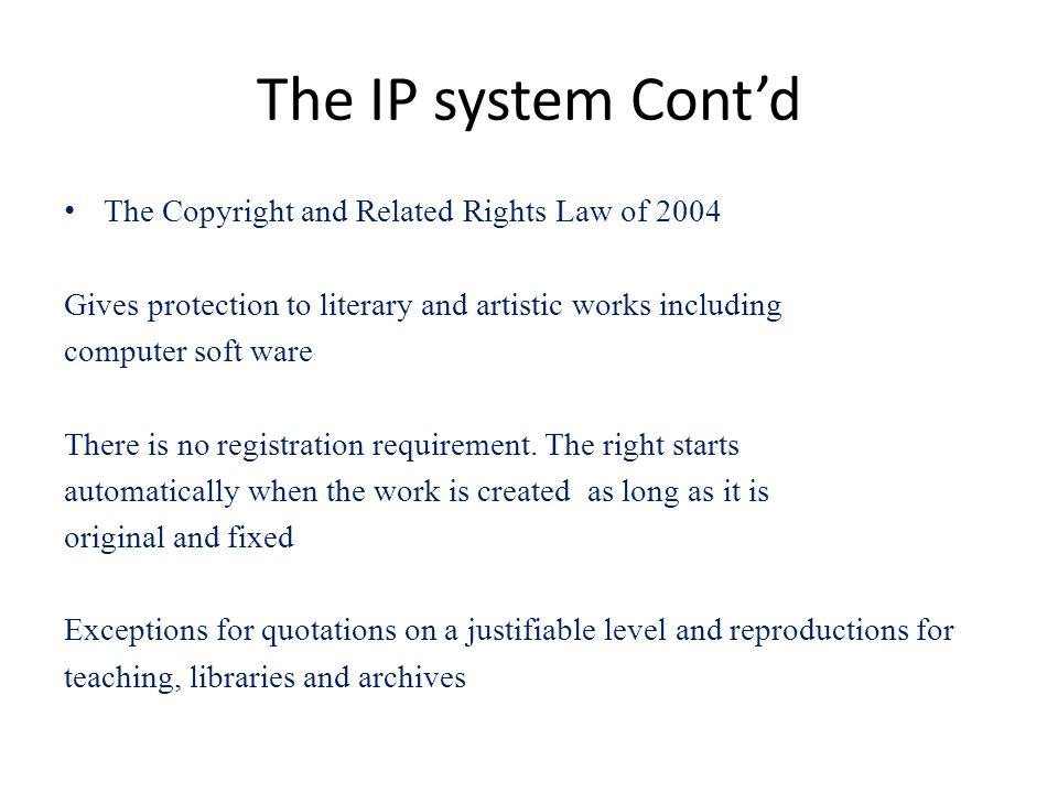 The IP system Cont'd The Copyright and Related Rights Law of 2004
