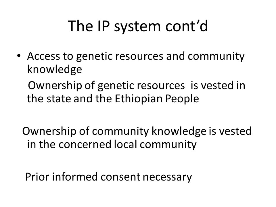 The IP system cont'd Access to genetic resources and community knowledge.