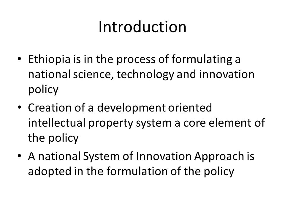 Introduction Ethiopia is in the process of formulating a national science, technology and innovation policy.