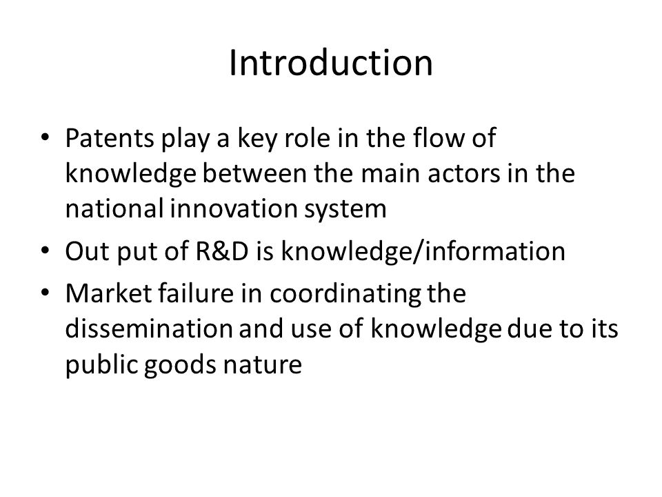 Introduction Patents play a key role in the flow of knowledge between the main actors in the national innovation system.