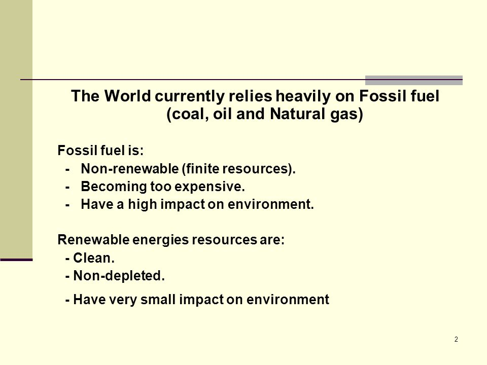 The World currently relies heavily on Fossil fuel (coal, oil and Natural gas)