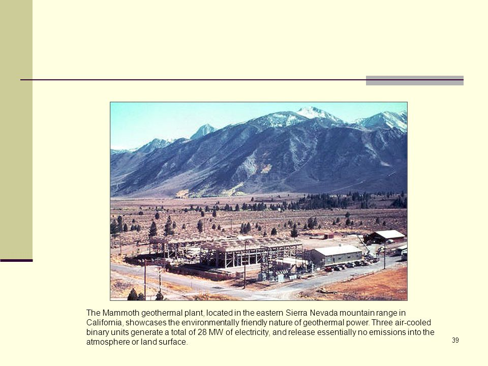 The Mammoth geothermal plant, located in the eastern Sierra Nevada mountain range in California, showcases the environmentally friendly nature of geothermal power.