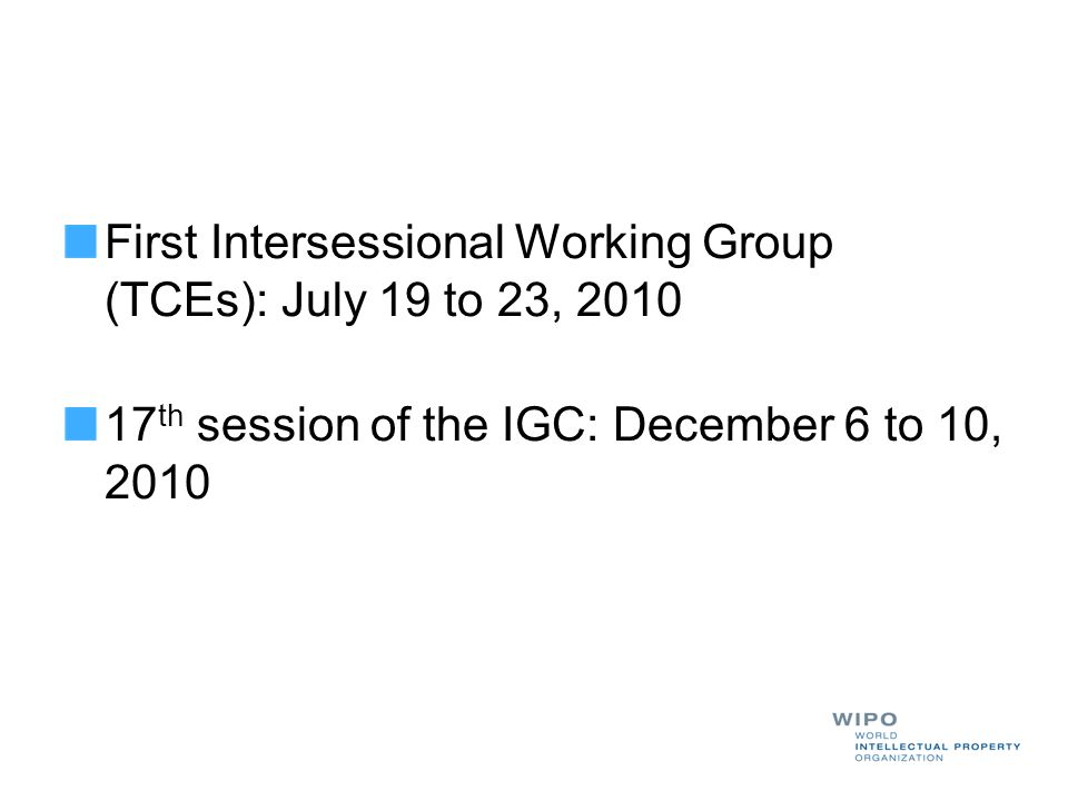 First Intersessional Working Group (TCEs): July 19 to 23, 2010