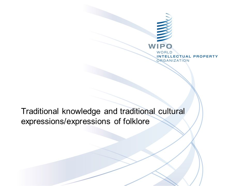 Traditional knowledge and traditional cultural expressions/expressions of folklore