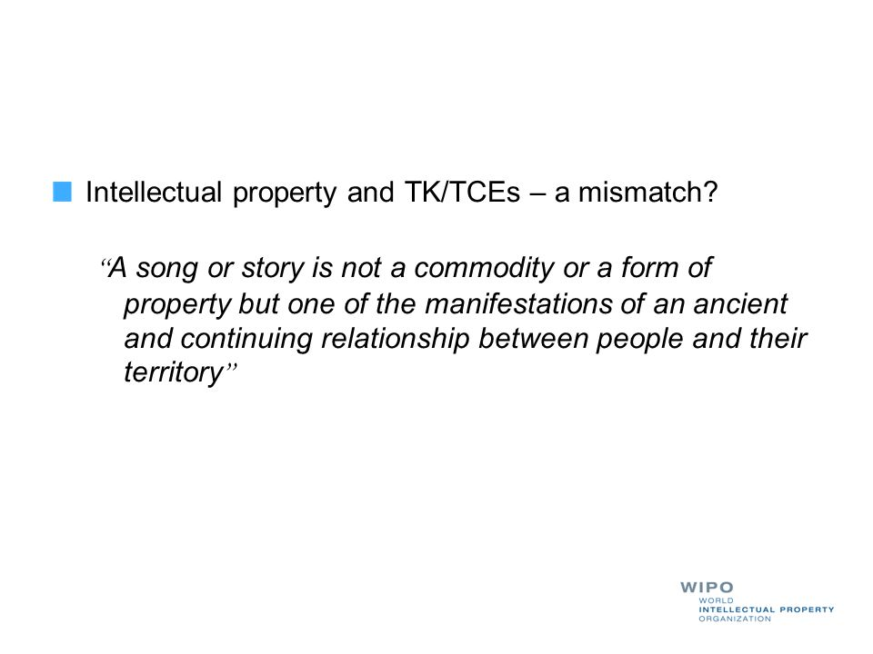 Intellectual property and TK/TCEs – a mismatch
