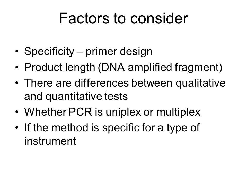 Factors to consider Specificity – primer design