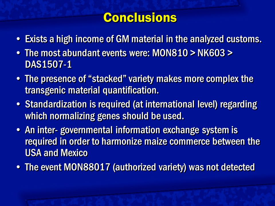 Conclusions Exists a high income of GM material in the analyzed customs. The most abundant events were: MON810 > NK603 > DAS1507-1.